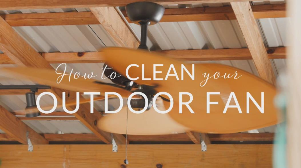 How to Clean Your Outdoor Fan
