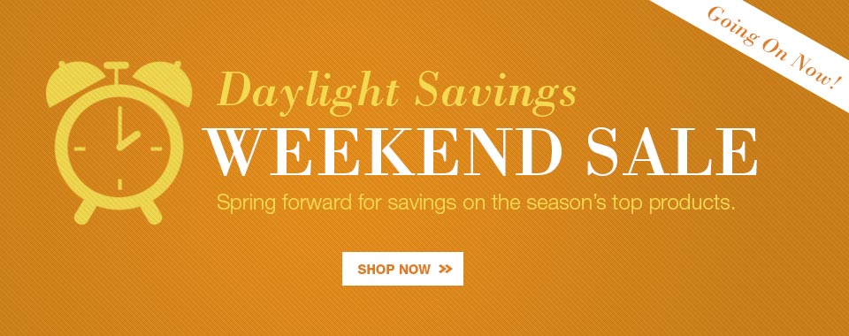 Daylight Savings Weekend Sale